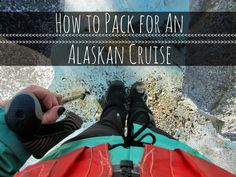 How to pack for an Alaskan Cruise.