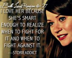 I love her because she's smart enough to realize when to fight for it (cough Rumple and Phillip) and when to fight against it (f'ing Hook). —storieaddict