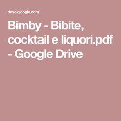 Bimby - Bibite, cocktail e liquori.pdf - Google Drive Google Drive, Cocktails, Dolce, Drink, Books, Home, Craft Cocktails, Beverage, Libros