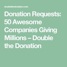 Donation Requests: 50 Awesome Companies Giving Millions – Double the Donation