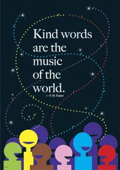 Kind words are the music of the world... And what everyone needs♥♥