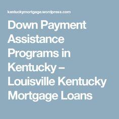 Down Payment Assistance Programs in Kentucky – Louisville Kentucky Mortgage Loans