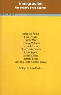Inmigración : un desafío para España / Rafael del Águila (coordinador) ; Felix Ovejero ... [et.al.] ; prólogo de Jesús Caldera [1ª ed.] Madrid : Pablo Iglesias, D.L. 2005