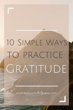 10 simple ways to practice gratitude on a daily basis | http://InspirationIndulgence.com