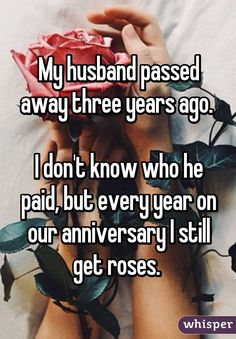 My husband passed away three years ago. I don't know who he paid, but every … My husband passed away three years ago. I don't know who he paid, but every year on our anniversary I still get roses. Sweet Stories, Cute Stories, Creepy Stories, Cute Relationship Goals, Cute Relationships, Sad Love, Cute Love, Whisper Quotes, Whisper Confessions
