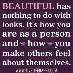 True.You have to have beauty on the inside and when you do it shines on the outside