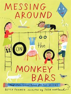 Messing Around on the Monkey Bars, by Betsy Franco. Out on the playground, kids are skipping rope and making trades. In the library, they're whispering, fidgeting, and giggling. In the classroom, they're learning their lessons....or spinning tales about why they haven't turned in their homework. Throughout this collection of nineteen poems, words, pictures, and voices erupt in an irresistible invitation to join an exhilarating ride around school. HC 9780763631741 Ages 8-11 #commoncore