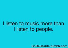 """It should say,""""I listen to people sing more than I listen to people talk""""."""