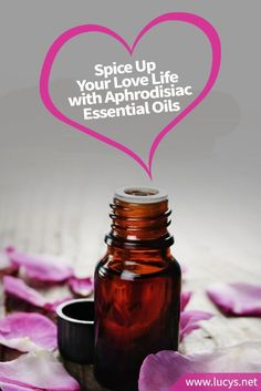 Spice up Your Love Life With Aphrodisiac Essential Oils
