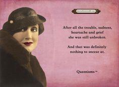 You are unbroken. #Queenisms
