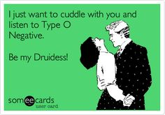 I just want to cuddle with you and listen to Type O Negative. Be my Druidess!