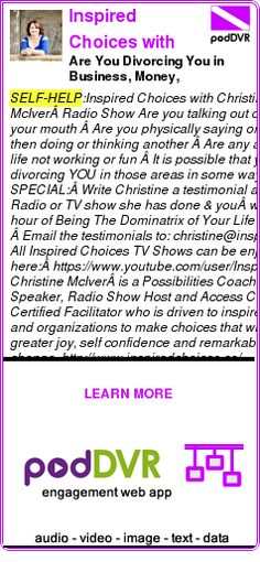 #SELF-HELP #PODCAST  Inspired Choices with Christine McIver    Are You Divorcing You in Business, Money, Relationships? ~ Christine McIver    LISTEN...  http://podDVR.COM/?c=3d479ee8-a673-ba76-dc18-1787d1866a34