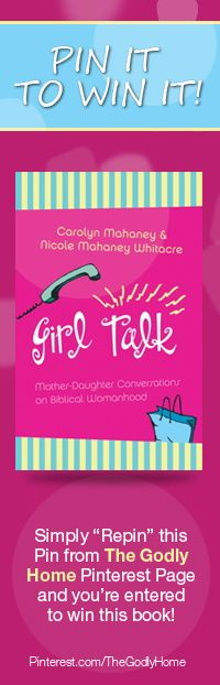PIN IT TO WIN The Godly Home Page Is Giving Away Girl Talk Biblical WomanhoodGirl