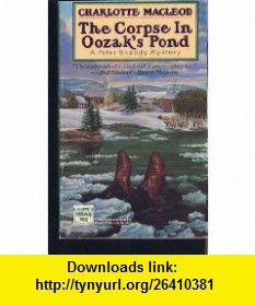 The Corpse in Oozaks Pond (9780446406833) Charlotte MacLeod , ISBN-10: 044640683X  , ISBN-13: 978-0446406833 ,  , tutorials , pdf , ebook , torrent , downloads , rapidshare , filesonic , hotfile , megaupload , fileserve