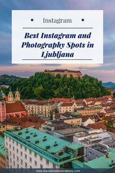 A detailed blog post suggesting some of the best spots in Ljubljana for photography and Instagram. From stunning viewpoints, streets and more. Also included is the best time to take photographs, whether the location is free or not and a link to the spot on Google Maps. #Ljubljana #photography #travel #destination #instagram #socialmedia
