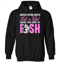 Let a girl show you how to FISH - #summer tee #tshirt jeans. I WANT THIS => https://www.sunfrog.com/Sports/Let-a-girl-show-you-how-to-FISH-1648-Black-Hoodie.html?68278