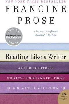 Reading Like a Writer: A Guide for People Who Love Books and for Those Who Want to Write Them (P.S.) by Francine Prose, http://www.amazon.com/dp/0060777052/ref=cm_sw_r_pi_dp_79uHrb07A9E2E