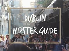 Dublin Hipster Guide! Click photo and read it on the blog!
