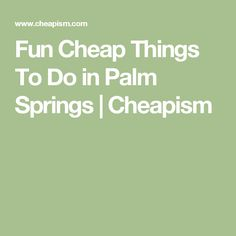 Fun Cheap Things To Do in Palm Springs | Cheapism