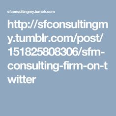 http://sfconsultingmy.tumblr.com/post/151825808306/sfm-consulting-firm-on-twitter