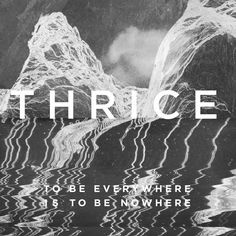 Thrice - To Be Everywhere Is To Be Nowhere on LP + Download May 27 2016