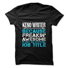 KENO WRITER Because FREAKING Awesome Is Not An Official Job Title T-Shirts, Hoodies. Check Price Now ==► https://www.sunfrog.com/No-Category/KENO-WRITER--Freaking-Awesome.html?id=41382