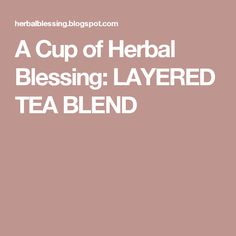 A Cup of Herbal Blessing: LAYERED TEA BLEND