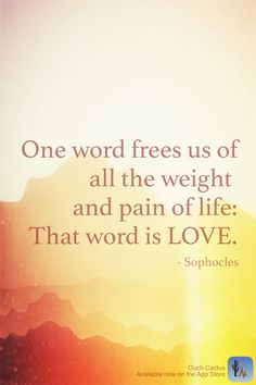 """""""One word frees us of all the weight and pain of life: That word is Love"""" - Sophocles #quote"""