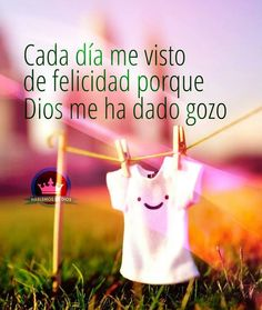 Cada día me visto de felicidad... / God/ Dios / Dios de maravillas/ misericordia /Dios es amor / sonrisa / amor / felicidad / buen día / buenos días