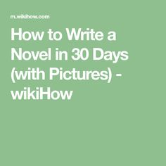 How to Write a Novel in 30 Days (with Pictures) - wikiHow