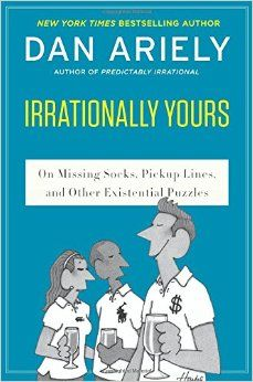 Irrationally Yours On Missing Socks, Pickup Lines, and Other Existential Puzzles by Dr. Dan Ariely and Publisher Harper Perennial. Cgi, Behavioral Economics, Advice Columns, Lost Socks, Most Popular Books, Thing 1, Puzzle Books, Human Soul, Pick Up Lines