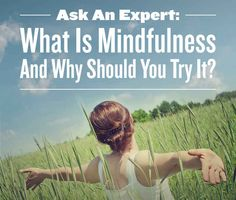 Ask An Expert: What Is Mindfulness And Why Should You Try It