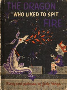 The Art of Children's Picture Books: The Dragon Who Liked to Spit Fire, Judy Varga