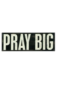 """If you are looking for a sign this is it! Printed wood box sign measuring 17""""w x 6""""h x 1.75""""d. Can hang or sit on a flat surface.  Pray Big Sign by WRARE. Home & Gifts - Home Decor - Wall Art Dallas Texas"""