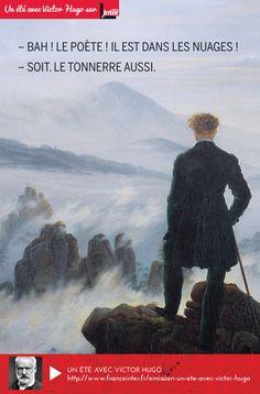 """""""Ces gueux, pires brigands que ceux des vieilles races, rongeant le pauvre peuple avec leurs dents voraces, sans pitié, sans merci, vils, n'ayant pas de cœur, mais ayant deux visages, disent : – Bah ! Le poète ! Il est dans les nuages ! – Soit. Le tonnerre aussi."""" Passez l'été 2015 avec Victor Hugo sur France Inter... Illustration : """"Le Voyageur contemplant une mer de nuages"""" de Caspar David Friedrich (1818) © Domaine public"""