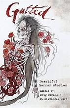Gutted: Beautiful Horror Stories [Book]