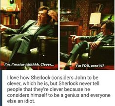 I squeed when I noticed this. Sherlock usually calls John stupid or average, but he actually thinks John is clever.
