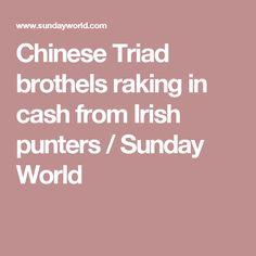 Chinese Triad brothels raking in cash from Irish punters / Sunday World Irish, Sunday, Articles, Chinese, World, Domingo, Irish Language, The World, Ireland