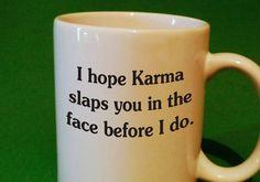 Karma coffee cup mug funny coffee mug humor coffee by SMARTalecsTX