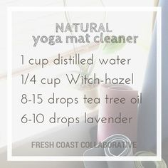 Natural yoga mat cleaner: 1 cup distilled water 1/4 cup Witch-hazel (without alcohol) 8-15 drops tea tree oil 6-10 drops lavender oil