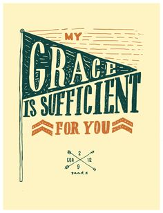 """""""My grace is sufficient for you"""" - Corinthians 12:9"""