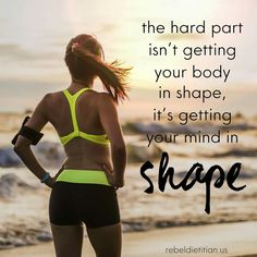 Getting your mind in shape is the hard part You can do it!