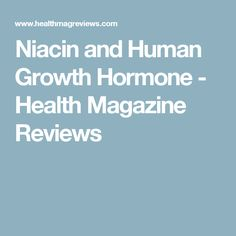 Niacin and Human Growth Hormone - Health Magazine Reviews