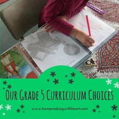 Grade 5 Curriculum Choices (in our Charlotte Mason inspired, Classical learning, eclectic homeschool)
