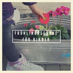 Frühlingsgefühle und die Not und Freude der Kinderschuhe New Shoes, Welly Boots, Kid Shoes, Glee, Life