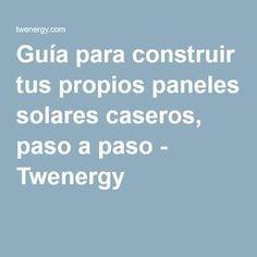 Guía para construir tus propios paneles solares caseros, paso a paso - Twenergy Solar Energy, Solar Power, Ideas Paneles, Ideas Para, Renewable Energy Projects, Sistema Solar, Luz Natural, Solar Installation, Ecology