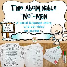 "The Abominable ""No""-Man is an original social language story and activity packet on saying ""no"". The story centers on two characters, Yeti and his friend Yesi. The packet is low ink, print and go for your preK-early elementary learners. It can also be used with students with cognitive or social language impairments functioning at this developmental level."