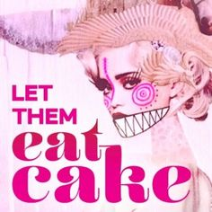 """Yeah.. Marie Antoinette never actually said that.. but it sure makes history feel better about having beheaded her.    """"It was said 100 years before her by Marie-Therese, the wife of Louis XIV,"""" ...""""Truth be known, the attribution is doubly erroneous in English, because the word """"cake"""" is a mistranslation. In the original French, the alleged quote reads, """"Qu'ils mangent de la brioche,"""" which means, literally, """"Let them eat rich, expensive, funny-shaped, yellow, eggy buns."""""""