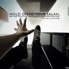 """Hold on to your Salah, because if you lose that you will lose everything else."" Umar Ibn Al-Khattab (May Allah be pleased with him)"