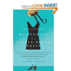Mennonite in a Little Black Dress: A Memoir of Going Home  This book explains alot....my grandmother came from a Mennonite home.